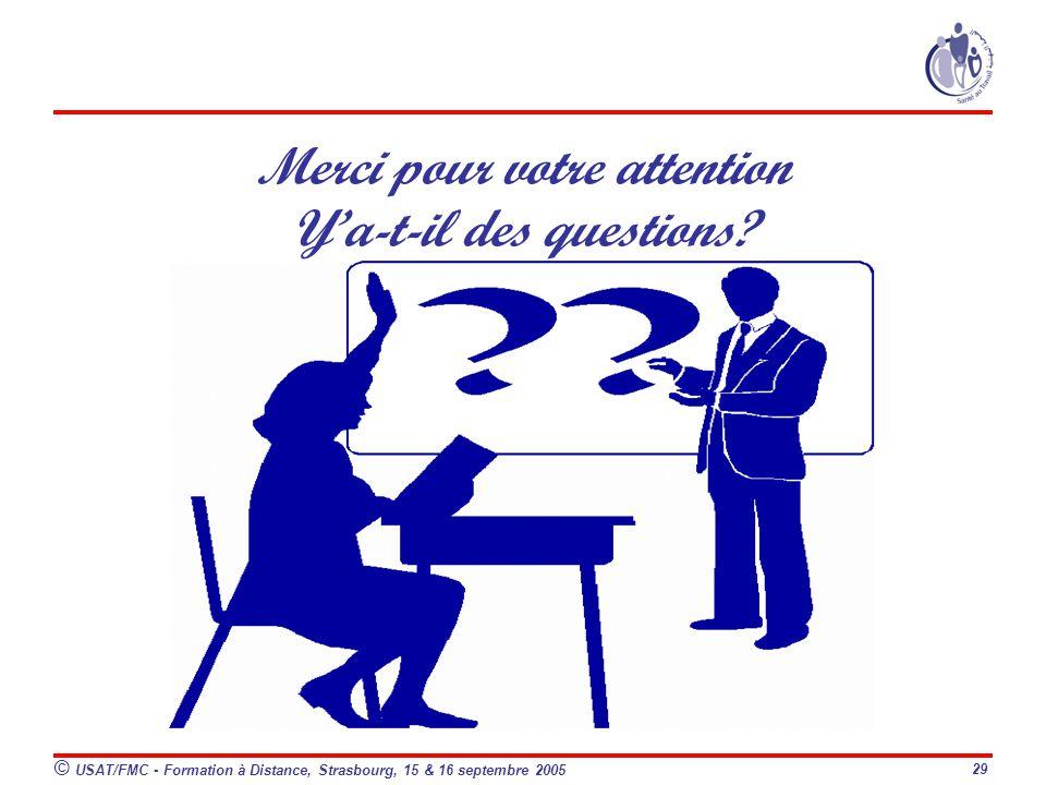 © USAT/FMC - Formation à Distance, Strasbourg, 15 & 16 septembre 2005 29 Merci pour votre attention Ya-t-il des questions?