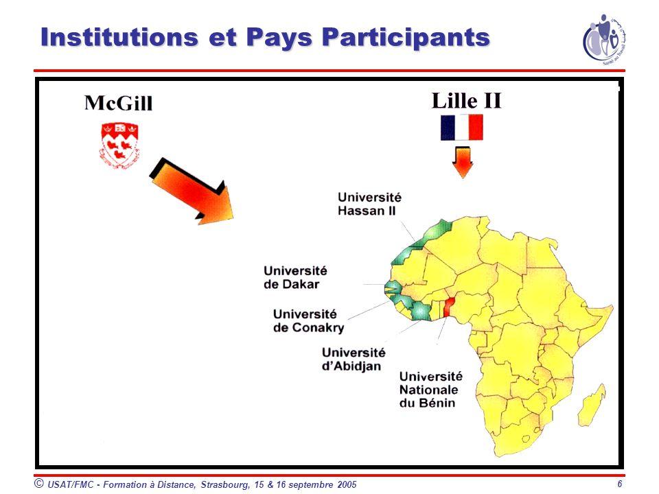 © USAT/FMC - Formation à Distance, Strasbourg, 15 & 16 septembre 2005 6 Institutions et Pays Participants