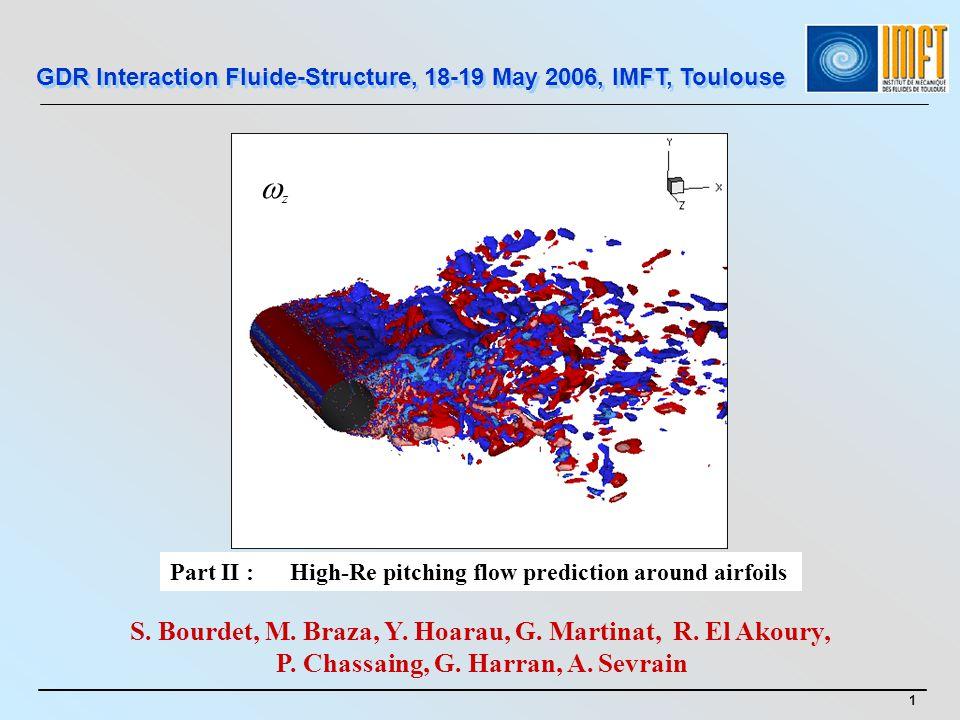 GDR – Interaction Fluide-Structure, 18-19 May 2006, IMFT, Toulouse 22 Hypothèse de Boussinesq (1877) ij : tenseur danisotropie MODELE DE TURBULENCE ANISOTROPE AU PREMIER ORDRE Collinéarité des deux tenseurs et donc de leurs directions principales Turbulence isotrope Surproduction dénergie cinétique turbulente