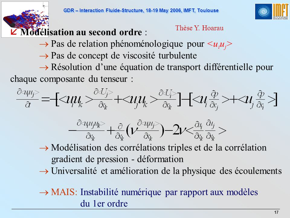 GDR – Interaction Fluide-Structure, 18-19 May 2006, IMFT, Toulouse 17 Modélisation au second ordre : Pas de relation phénoménologique pour Pas de conc