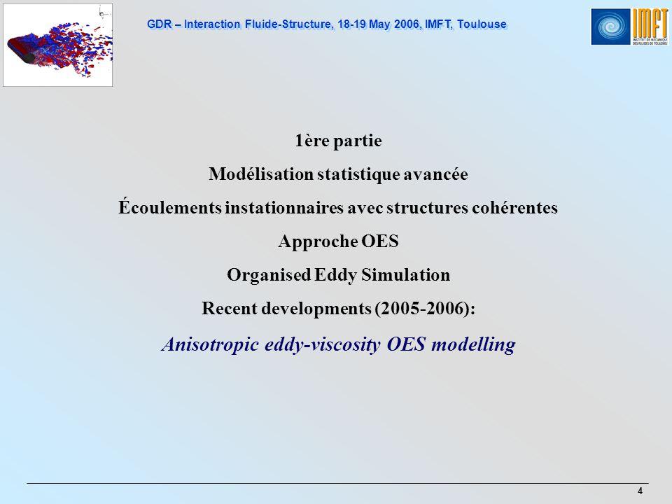 GDR – Interaction Fluide-Structure, 18-19 May 2006, IMFT, Toulouse 4 1ère partie Modélisation statistique avancée Écoulements instationnaires avec str