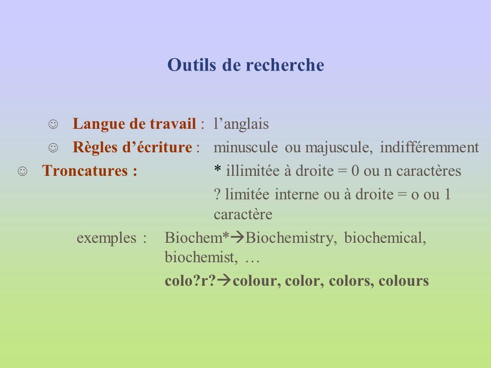 Outils de recherche J Langue de travail : langlais J Règles décriture : minuscule ou majuscule, indifféremment J Troncatures : * illimitée à droite =