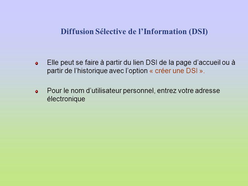 Diffusion Sélective de lInformation (DSI) Elle peut se faire à partir du lien DSI de la page daccueil ou à partir de lhistorique avec loption « créer