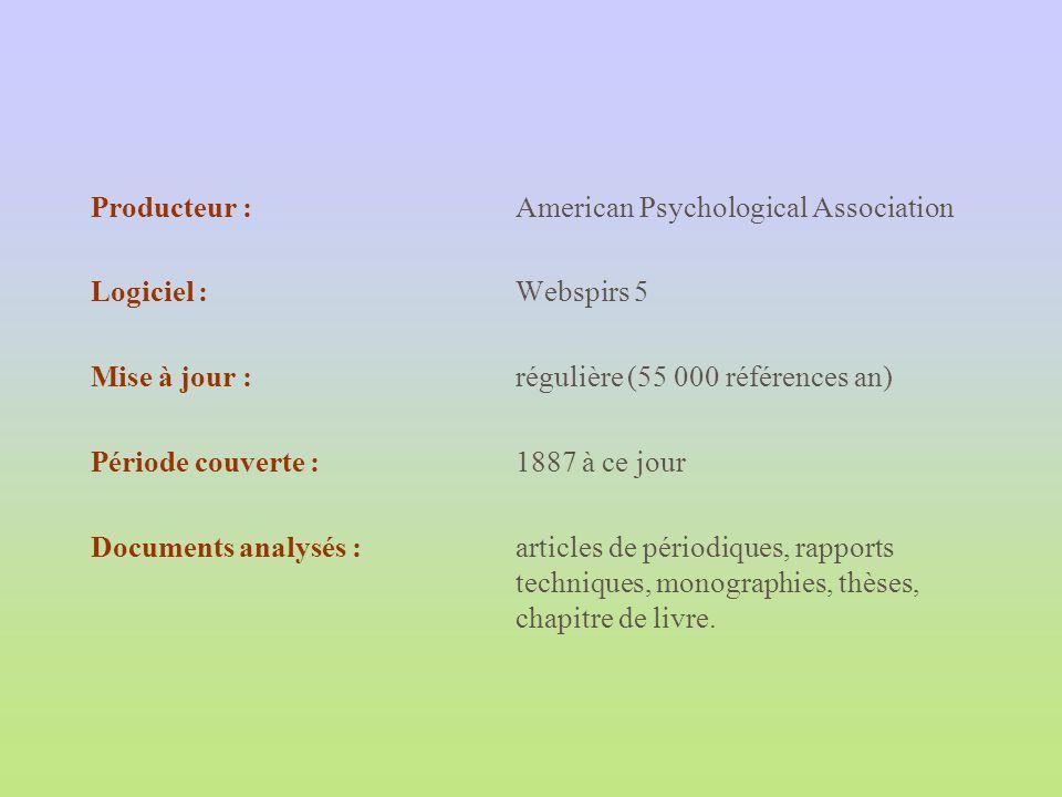 Producteur :American Psychological Association Logiciel :Webspirs 5 Mise à jour : régulière (55 000 références an) Période couverte : 1887 à ce jour D