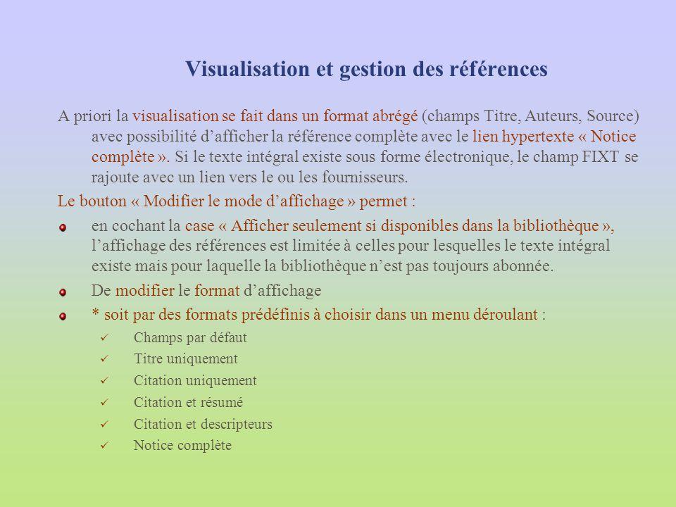 Visualisation et gestion des références A priori la visualisation se fait dans un format abrégé (champs Titre, Auteurs, Source) avec possibilité daffi