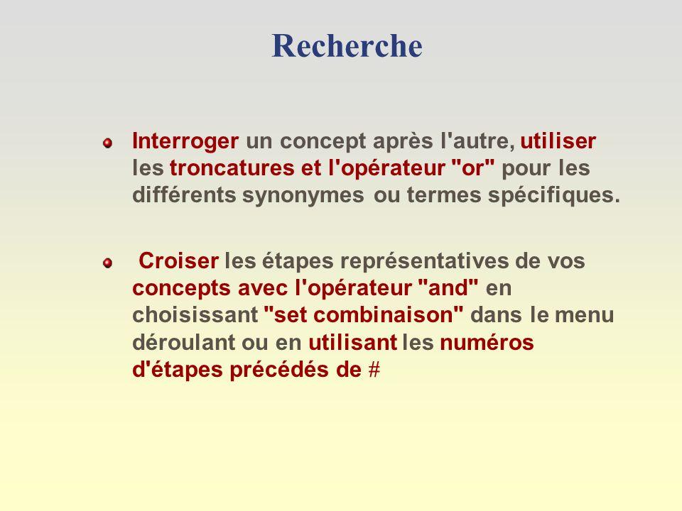 Recherche Interroger un concept après l autre, utiliser les troncatures et l opérateur or pour les différents synonymes ou termes spécifiques.