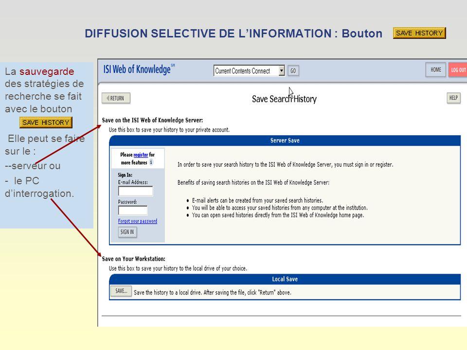 DIFFUSION SELECTIVE DE LINFORMATION : Bouton La sauvegarde des stratégies de recherche se fait avec le bouton Elle peut se faire sur le : --serveur ou - le PC dinterrogation.