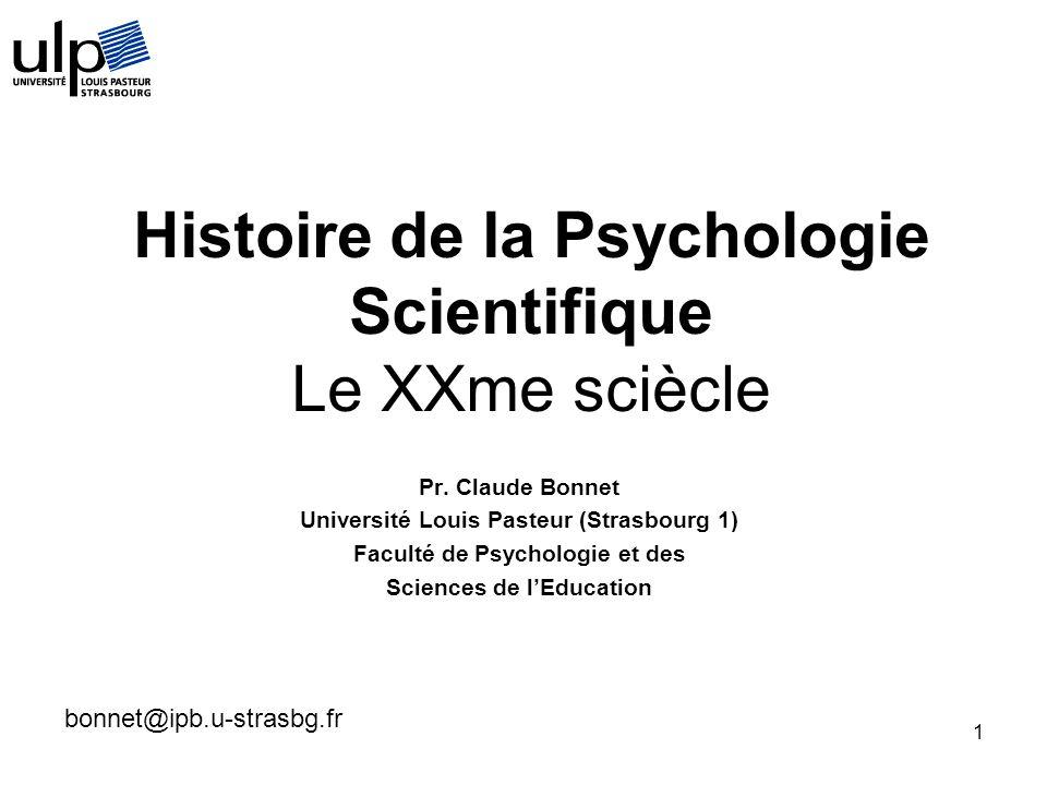 1 Pr. Claude Bonnet Université Louis Pasteur (Strasbourg 1) Faculté de Psychologie et des Sciences de lEducation bonnet@ipb.u-strasbg.fr Histoire de l