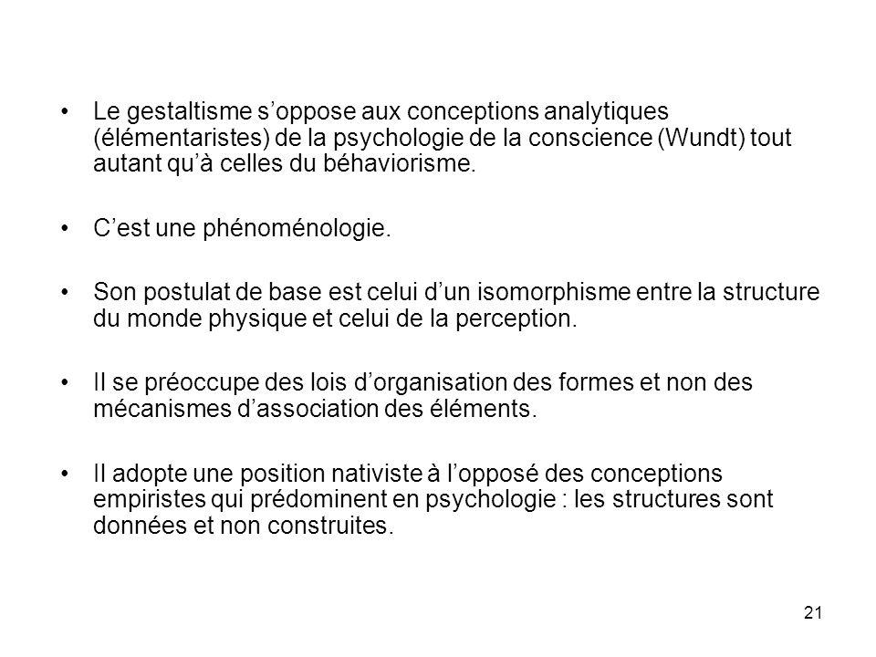 21 Le gestaltisme soppose aux conceptions analytiques (élémentaristes) de la psychologie de la conscience (Wundt) tout autant quà celles du béhavioris