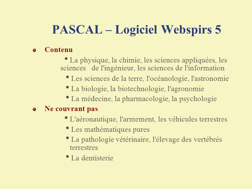 PASCAL – Logiciel Webspirs 5 Contenu La physique, la chimie, les sciences appliquées, les sciences de l'ingénieur, les sciences de l'information Les s