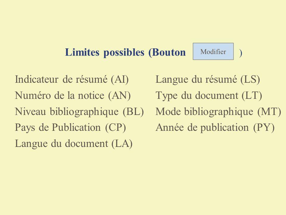 Limites possibles (Bouton ) Indicateur de résumé (AI) Numéro de la notice (AN) Niveau bibliographique (BL) Pays de Publication (CP) Langue du document