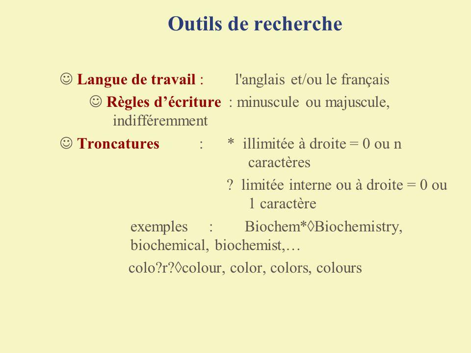 Outils de recherche Langue de travail : l'anglais et/ou le français Règles décriture : minuscule ou majuscule, indifféremment Troncatures : * illimité