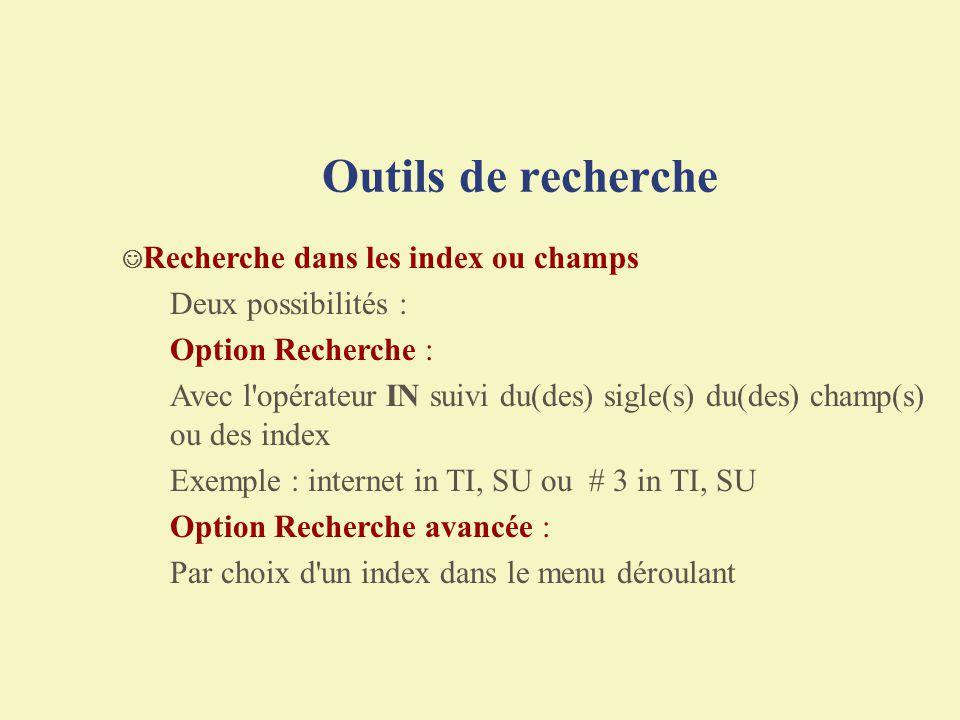 Outils de recherche Recherche dans les index ou champs Deux possibilités : Option Recherche : Avec l'opérateur IN suivi du(des) sigle(s) du(des) champ