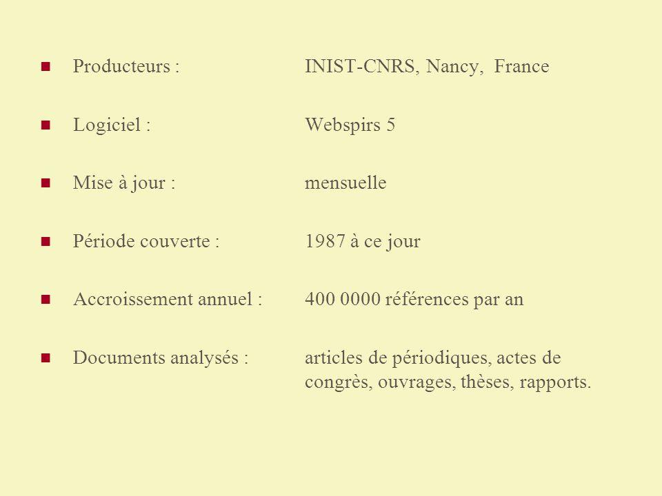 Producteurs : INIST-CNRS, Nancy, France Logiciel :Webspirs 5 Mise à jour :mensuelle Période couverte :1987 à ce jour Accroissement annuel : 400 0000 r