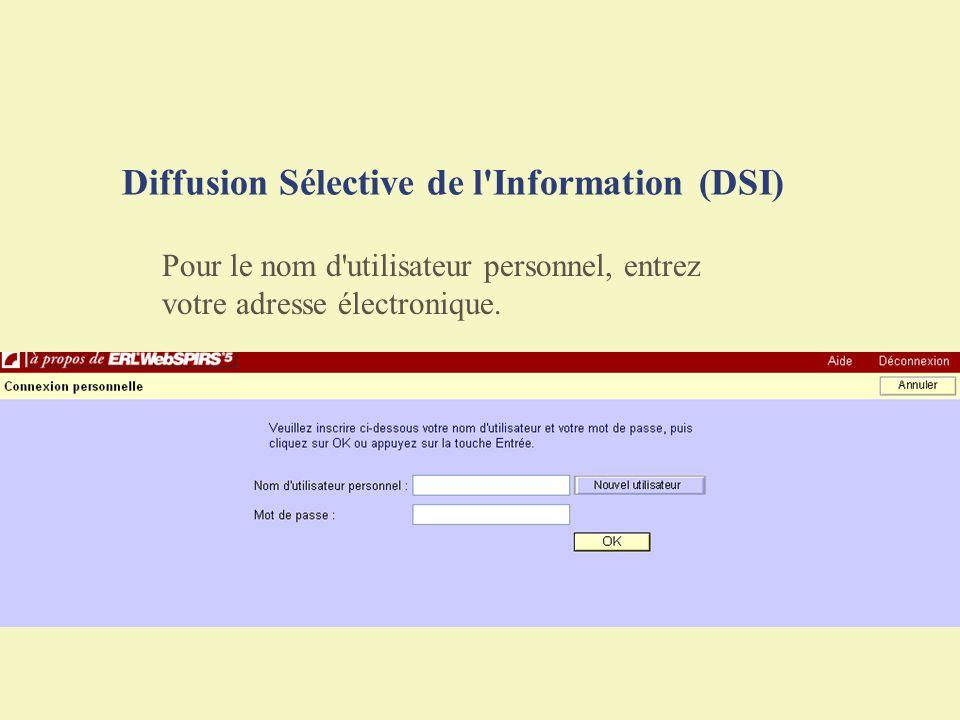 Diffusion Sélective de l'Information (DSI) Pour le nom d'utilisateur personnel, entrez votre adresse électronique.