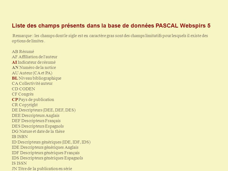 Liste des champs présents dans la base de données PASCAL Webspirs 5 Remarque : les champs dont le sigle est en caractère gras sont des champs limitati