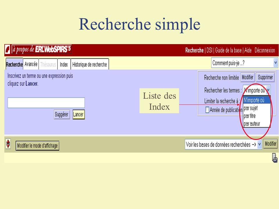 Outils de recherche Recherche dans les index ou champs Deux possibilités : Option Recherche : Avec l opérateur IN suivi du(des) sigle(s) du(des) champ(s) ou des index Exemple : internet in TI, SU ou # 3 in TI, SU Option Recherche avancée : Par choix d un index dans le menu déroulant