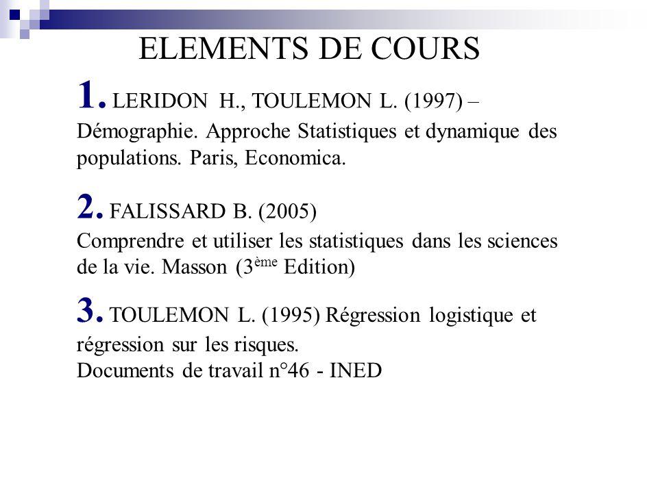ELEMENTS DE COURS 1. LERIDON H., TOULEMON L. (1997) – Démographie. Approche Statistiques et dynamique des populations. Paris, Economica. 2. FALISSARD