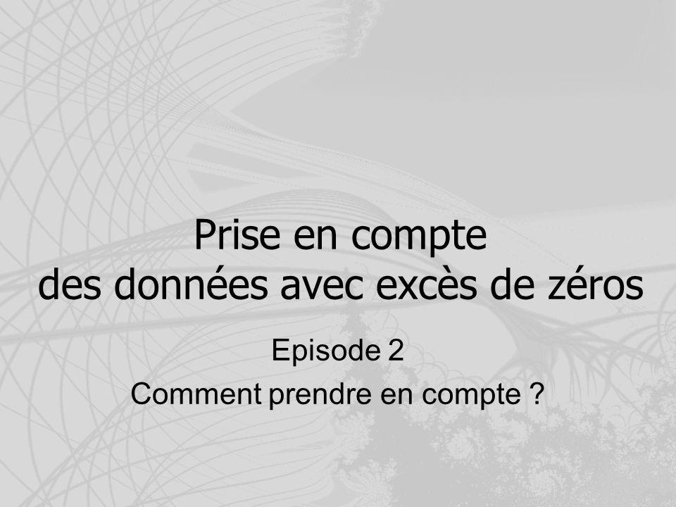 Prise en compte des données avec excès de zéros Episode 2 Comment prendre en compte ?