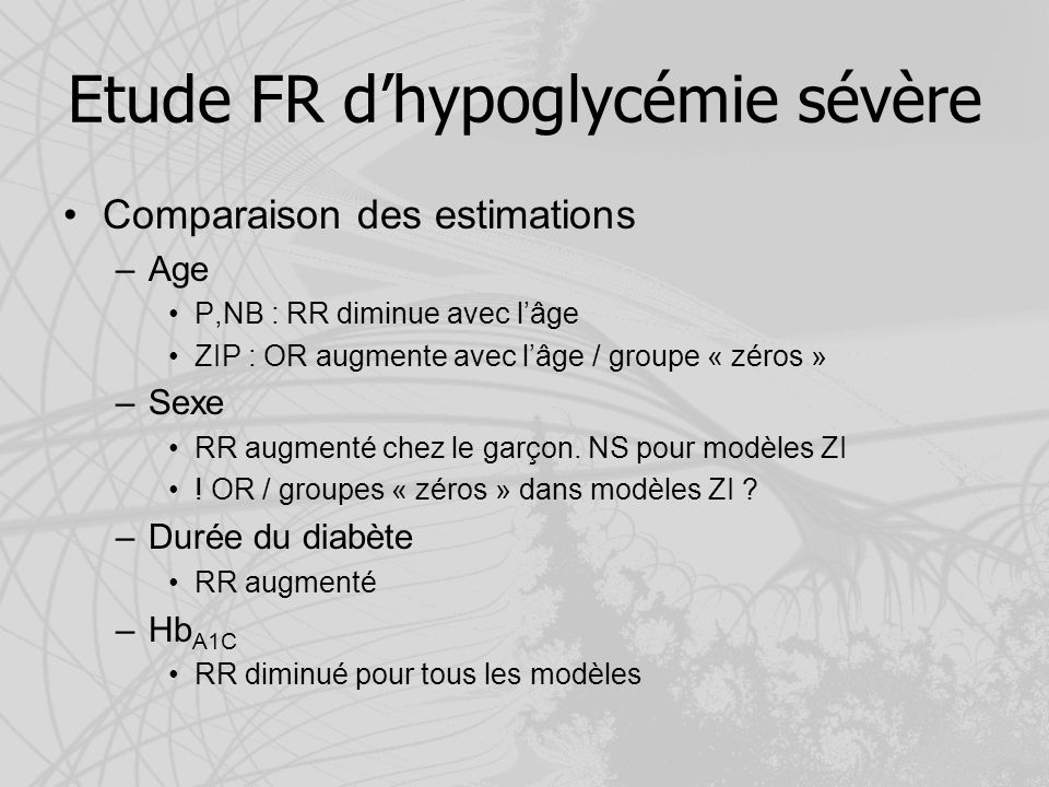 Etude FR dhypoglycémie sévère Comparaison des estimations –Age P,NB : RR diminue avec lâge ZIP : OR augmente avec lâge / groupe « zéros » –Sexe RR aug