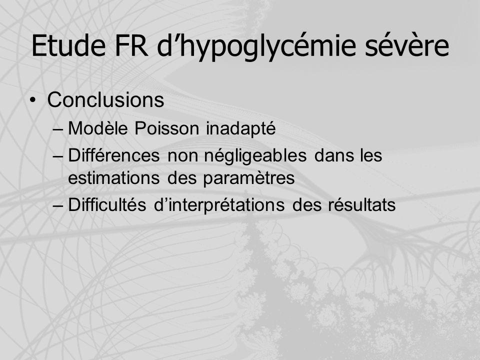 Etude FR dhypoglycémie sévère Conclusions –Modèle Poisson inadapté –Différences non négligeables dans les estimations des paramètres –Difficultés dint