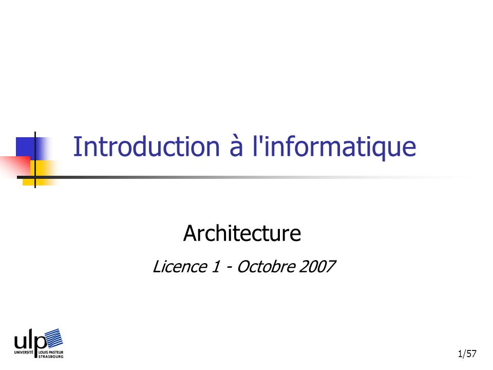 1/57 Introduction à l'informatique Architecture Licence 1 - Octobre 2007