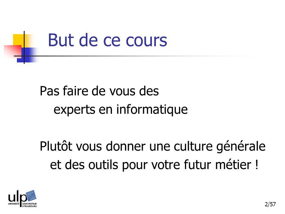 2/57 But de ce cours Pas faire de vous des experts en informatique Plutôt vous donner une culture générale et des outils pour votre futur métier !