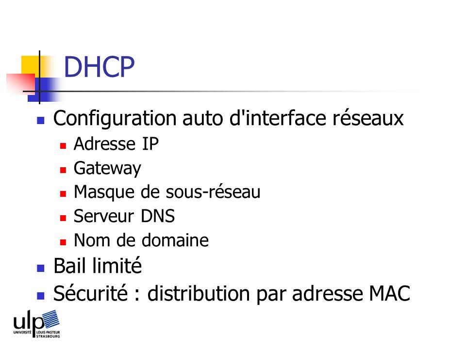 DHCP Configuration auto d interface réseaux Adresse IP Gateway Masque de sous-réseau Serveur DNS Nom de domaine Bail limité Sécurité : distribution par adresse MAC