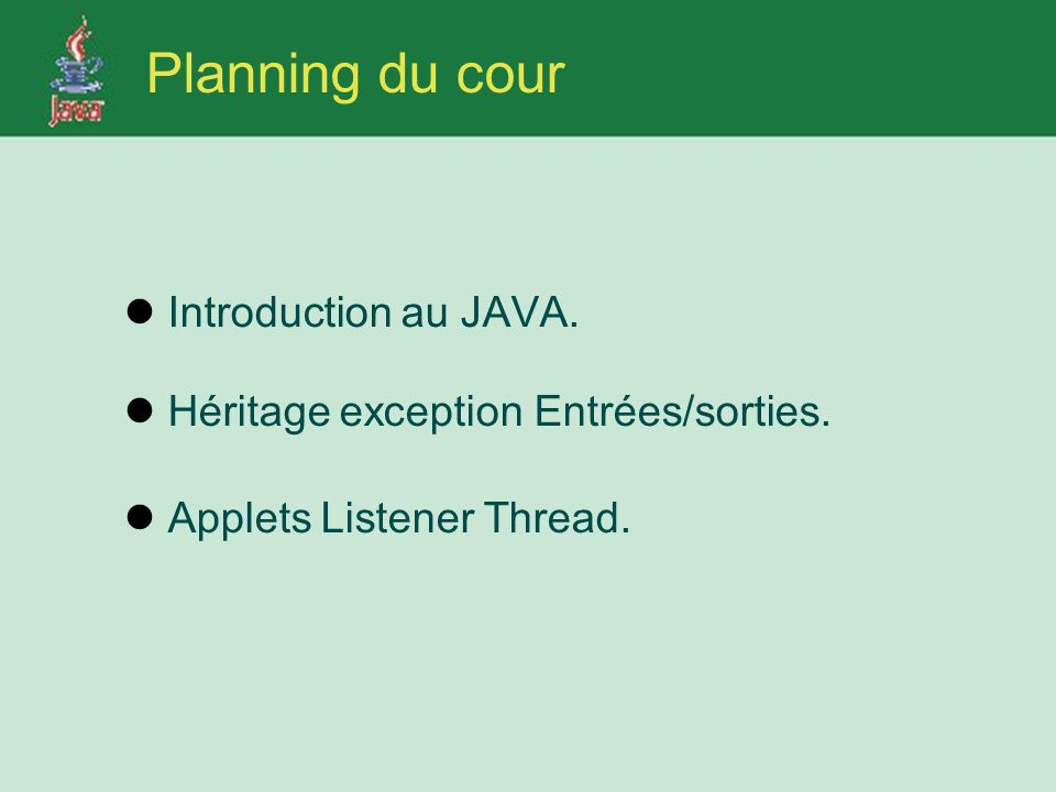 Planning du cour Introduction au JAVA. Héritage exception Entrées/sorties. Applets Listener Thread.