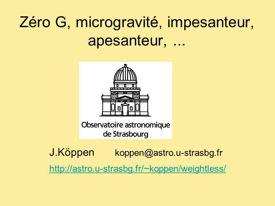Zéro G, microgravité, impesanteur, apesanteur,... http://astro.u-strasbg.fr/~koppen/weightless/ J.Köppen koppen@astro.u-strasbg.fr