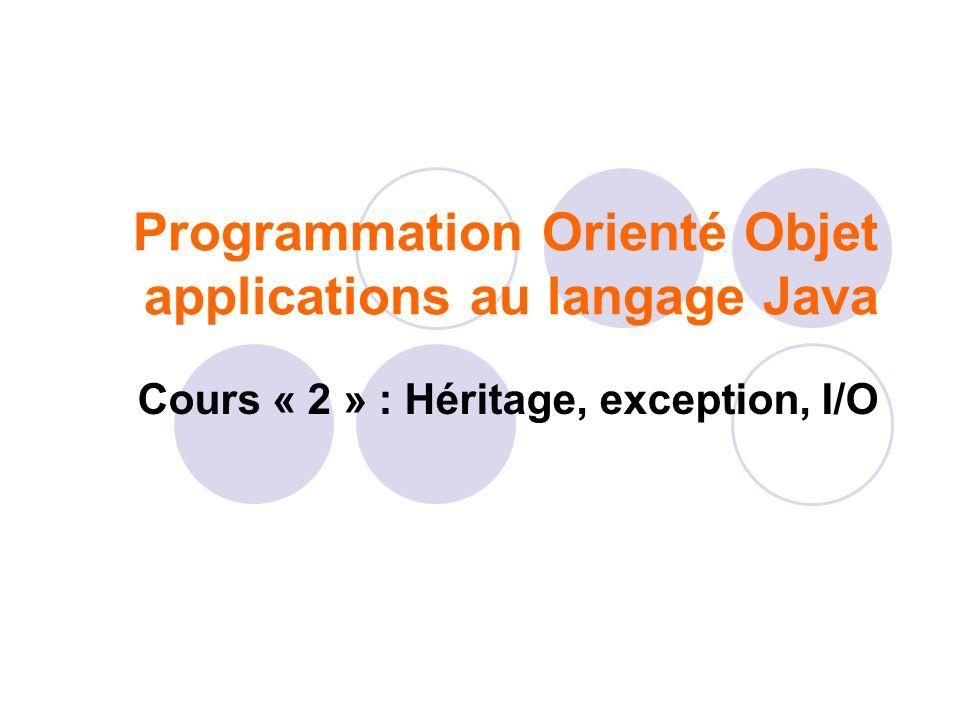 Programmation Orienté Objet applications au langage Java Cours « 2 » : Héritage, exception, I/O