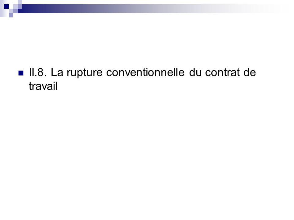 II.8.La rupture conventionnelle du contrat de travail Mise en place depuis Juillet 2008.