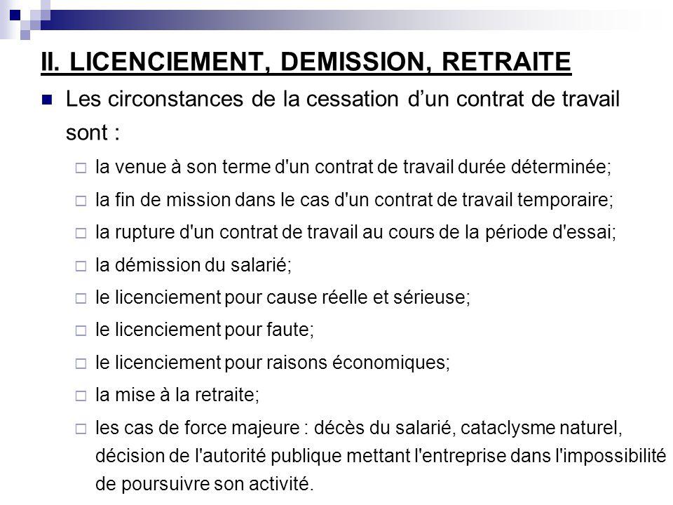 II. LICENCIEMENT, DEMISSION, RETRAITE Les circonstances de la cessation dun contrat de travail sont : la venue à son terme d'un contrat de travail dur