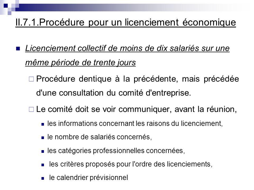 II.7.1.Procédure pour un licenciement économique Licenciement collectif de moins de dix salariés sur une même période de trente jours Procédure dentique à la précédente, mais précédée d une consultation du comité d entreprise.