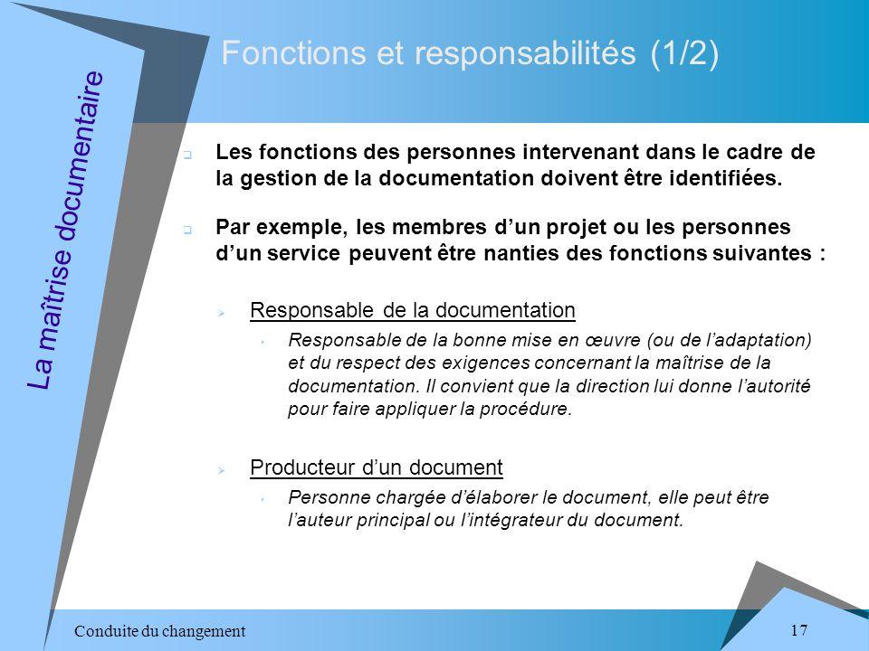 Conduite du changement 17 Fonctions et responsabilités (1/2) La maîtrise documentaire Les fonctions des personnes intervenant dans le cadre de la gestion de la documentation doivent être identifiées.