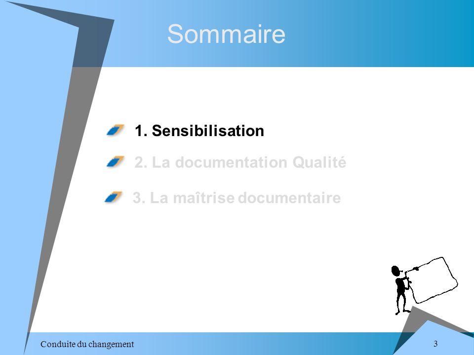 Conduite du changement 4 Sensibilisation Ensemble de documents relatifs à un projet - notice - mode demploi – action de sélectionner, classer, utiliser ou diffuser des documents.