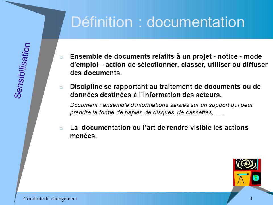 Conduite du changement 5 Sensibilisation Garantir aux acteurs la fiabilité, la qualité et la rapidité des renseignements diffusés.