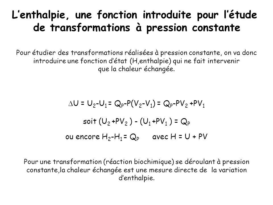 Pour étudier des transformations réalisées à pression constante, on va donc introduire une fonction détat (H,enthalpie) qui ne fait intervenir que la