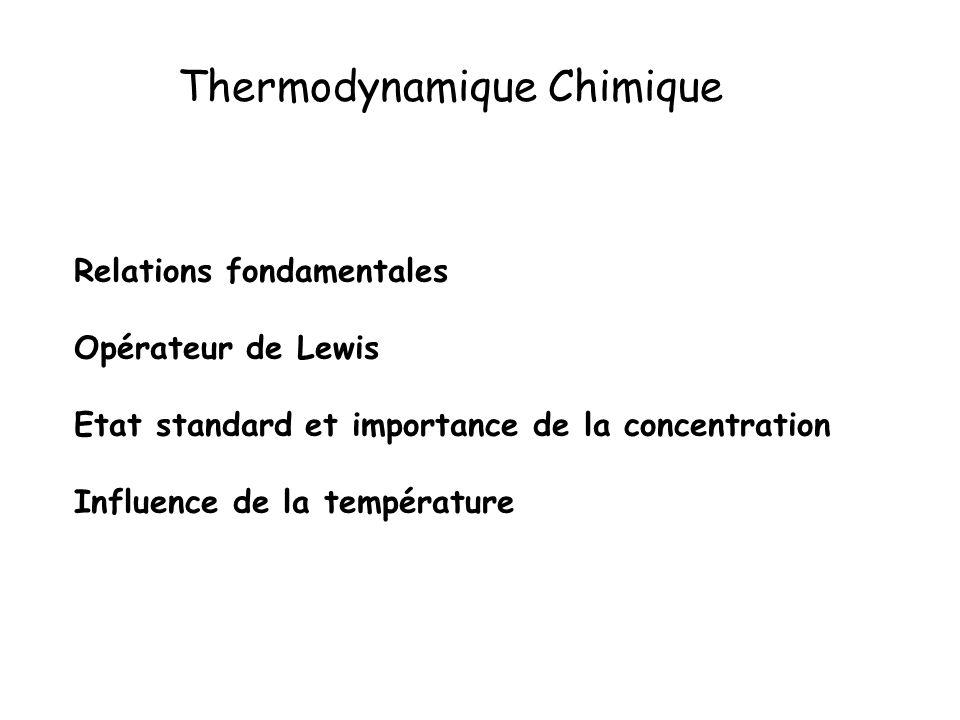 Thermodynamique Chimique Relations fondamentales Opérateur de Lewis Etat standard et importance de la concentration Influence de la température
