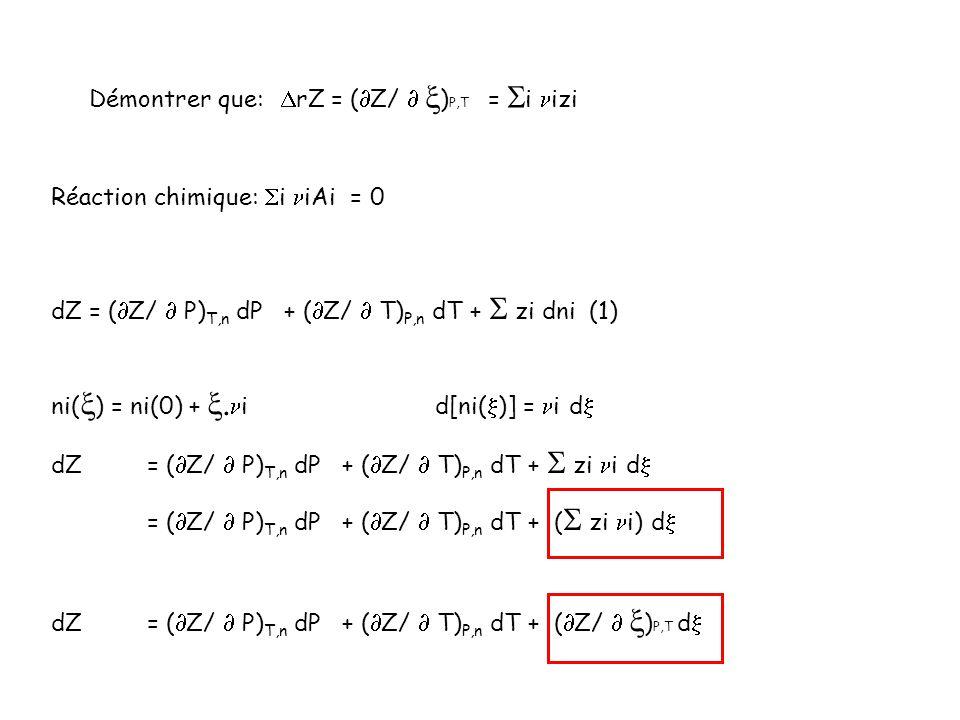 Réaction chimique: i iAi = 0 dZ = ( Z/ P) T,n dP + ( Z/ T) P,n dT + zi dni (1) ni( ) = ni(0) +. i d[ni( )] = i d dZ = ( Z/ P) T,n dP + ( Z/ T) P,n dT