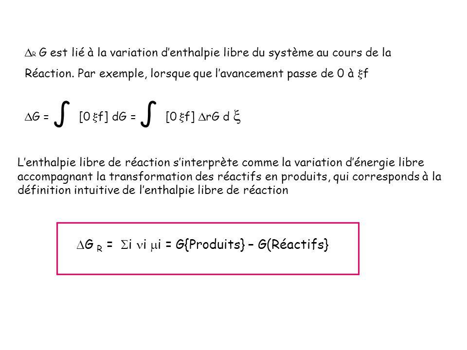 R G est lié à la variation denthalpie libre du système au cours de la Réaction. Par exemple, lorsque que lavancement passe de 0 à f G = [0 f] dG = [0