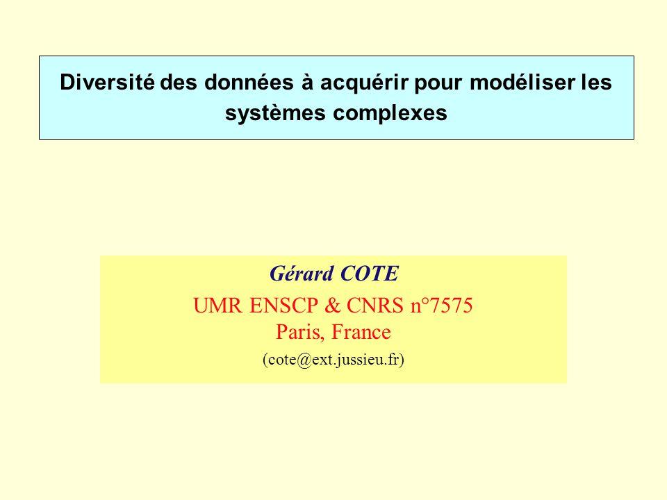 Diversité des données à acquérir pour modéliser les systèmes complexes Gérard COTE UMR ENSCP & CNRS n°7575 Paris, France (cote@ext.jussieu.fr)