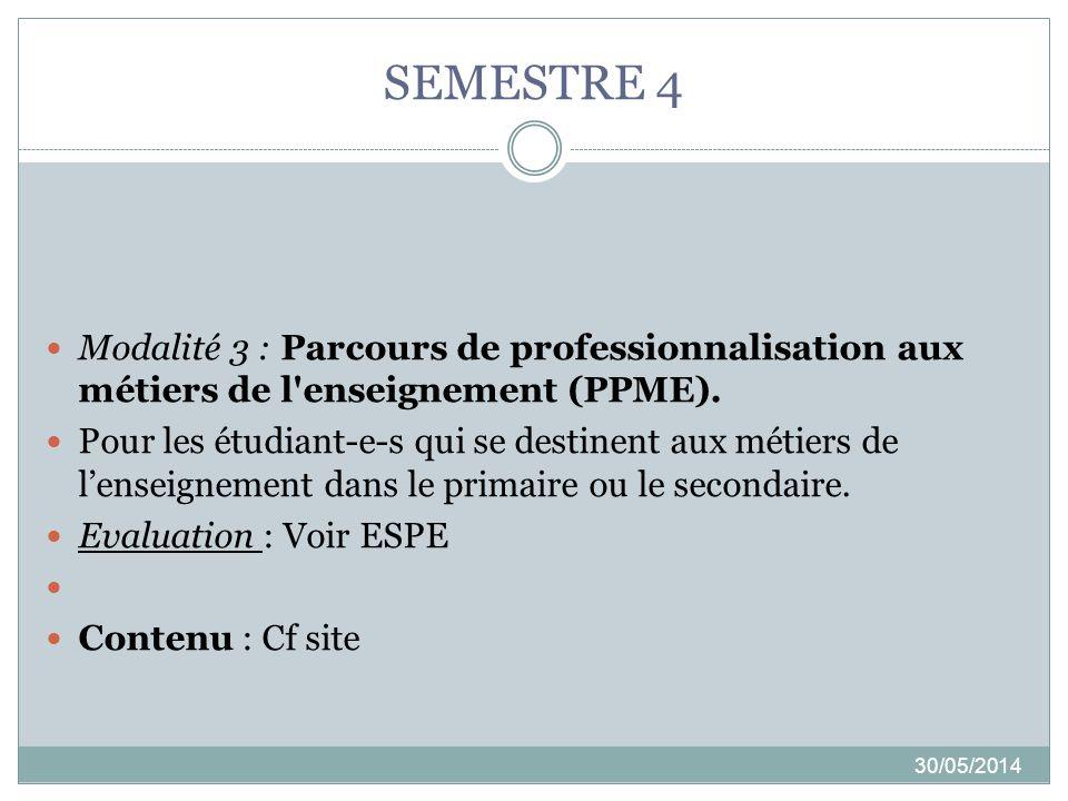 SEMESTRE 4 30/05/2014 Modalité 3 : Parcours de professionnalisation aux métiers de l'enseignement (PPME). Pour les étudiant-e-s qui se destinent aux m