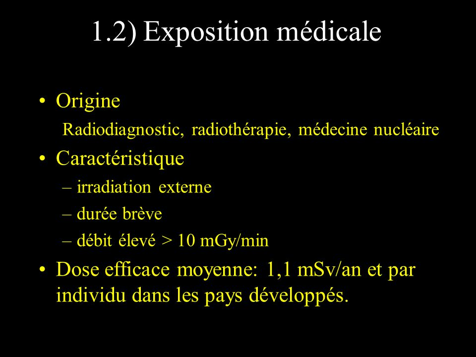 Dose efficace en radiodiagnostic (mSv) OrganeRadiographieScanner Thorax0,189,2 Crâne0,615,3 Abdomen1,717,8 Artériographie abdo.5,49 UIV 10,9 Lavement baryté 11 Phlébographie 12,6