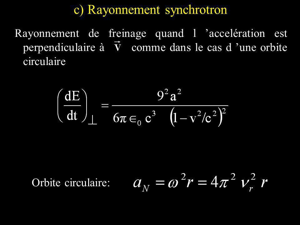 c) Rayonnement synchrotron Rayonnement de freinage quand l accelération est perpendiculaire à comme dans le cas d une orbite circulaire Orbite circulaire: