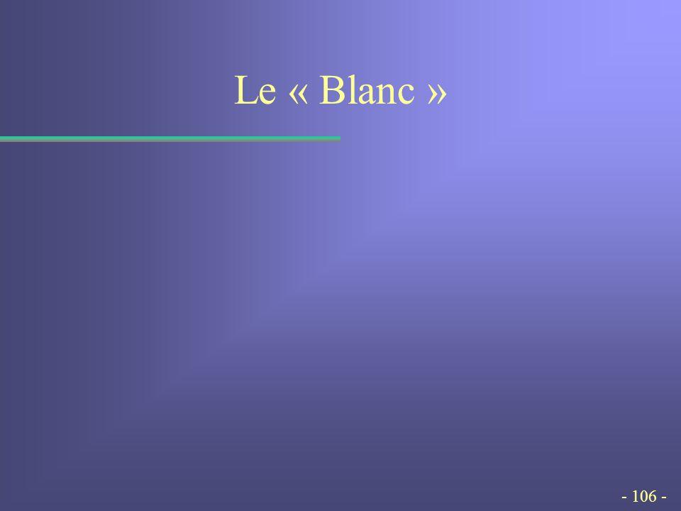- 106 - Le « Blanc »