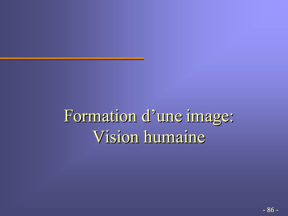 - 86 - Formation dune image: Vision humaine