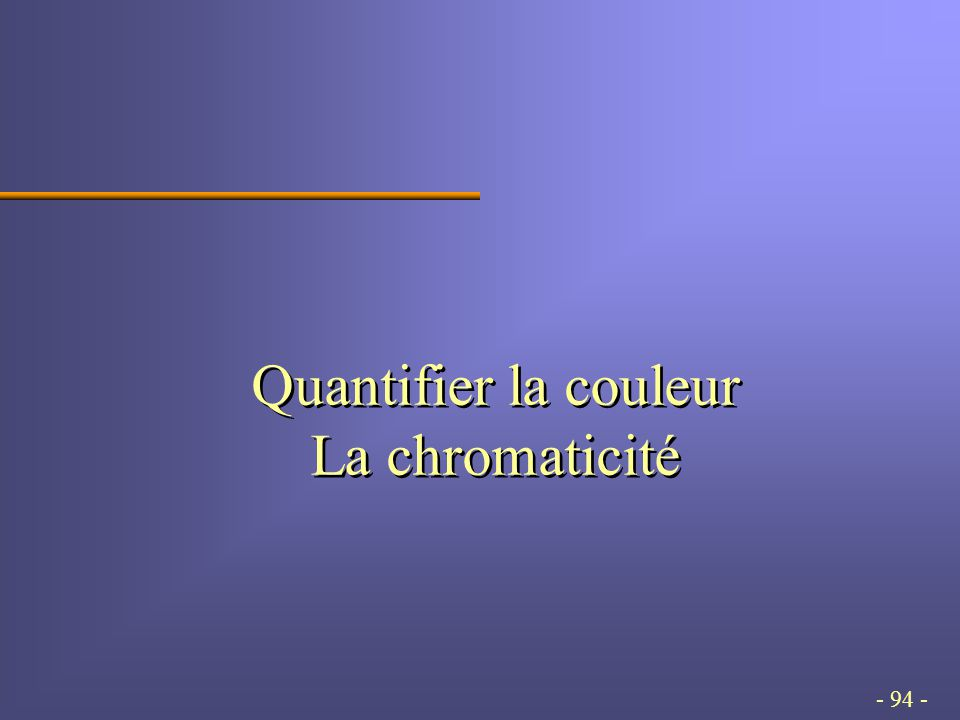 - 94 - Quantifier la couleur La chromaticité