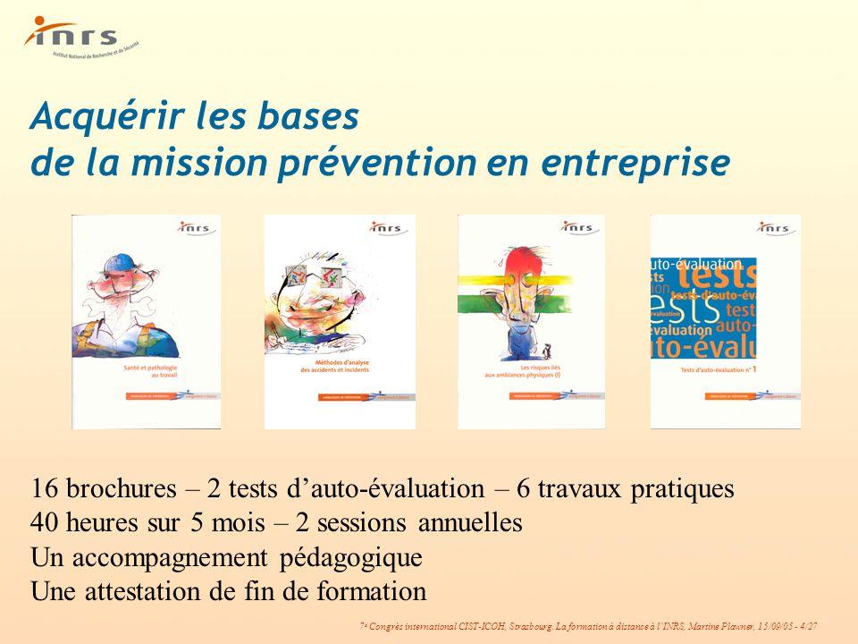 7 è Congrès international CIST-ICOH, Strasbourg. La formation à distance à lINRS, Martine Plawner, 15/09/05 - 4/27 Acquérir les bases de la mission pr