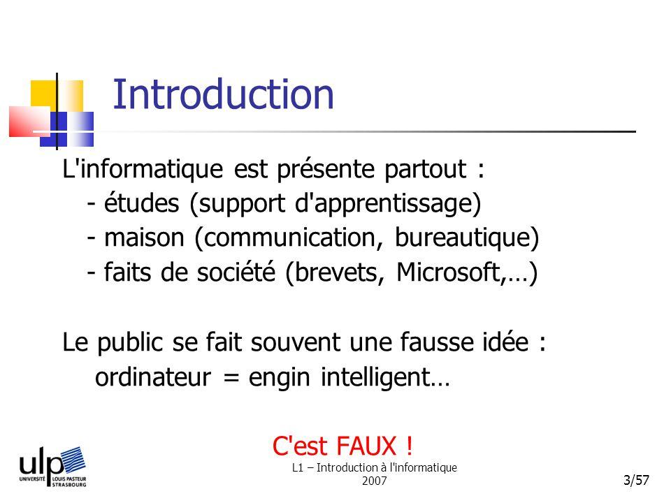L1 – Introduction à l'informatique 2007 3/57 Introduction L'informatique est présente partout : - études (support d'apprentissage) - maison (communica